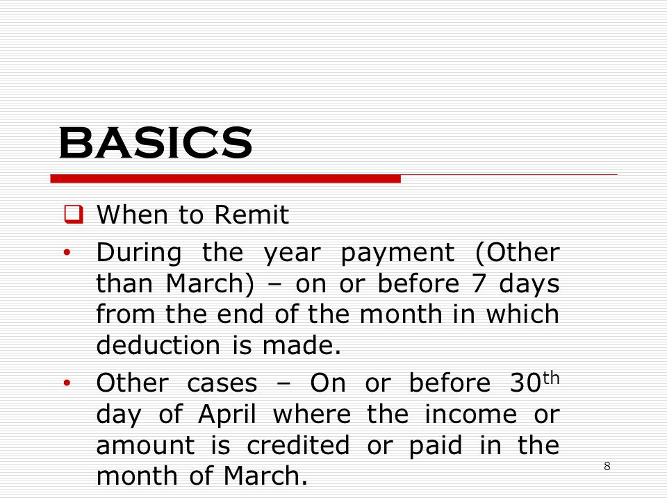 BASICS When to Remit. During the year payment (Other than March) – on or before 7 days from the end of the month in which deduction is made.