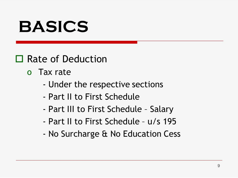 BASICS Rate of Deduction Tax rate - Under the respective sections