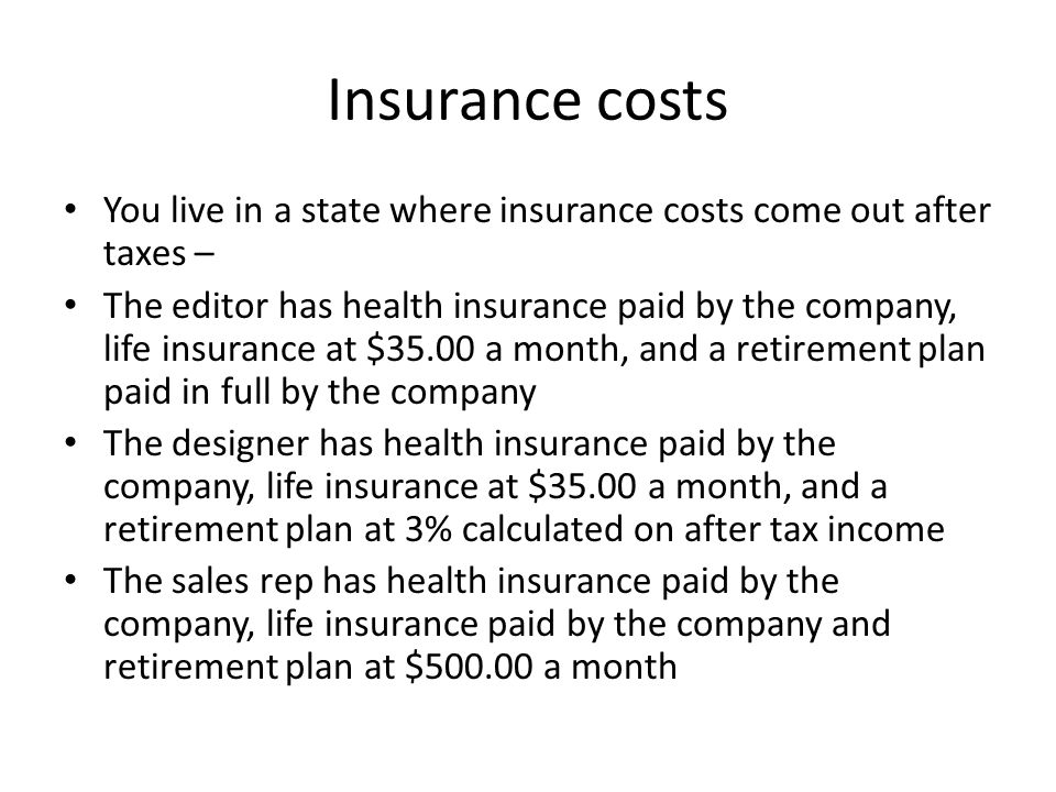 Insurance costs You live in a state where insurance costs come out after taxes –