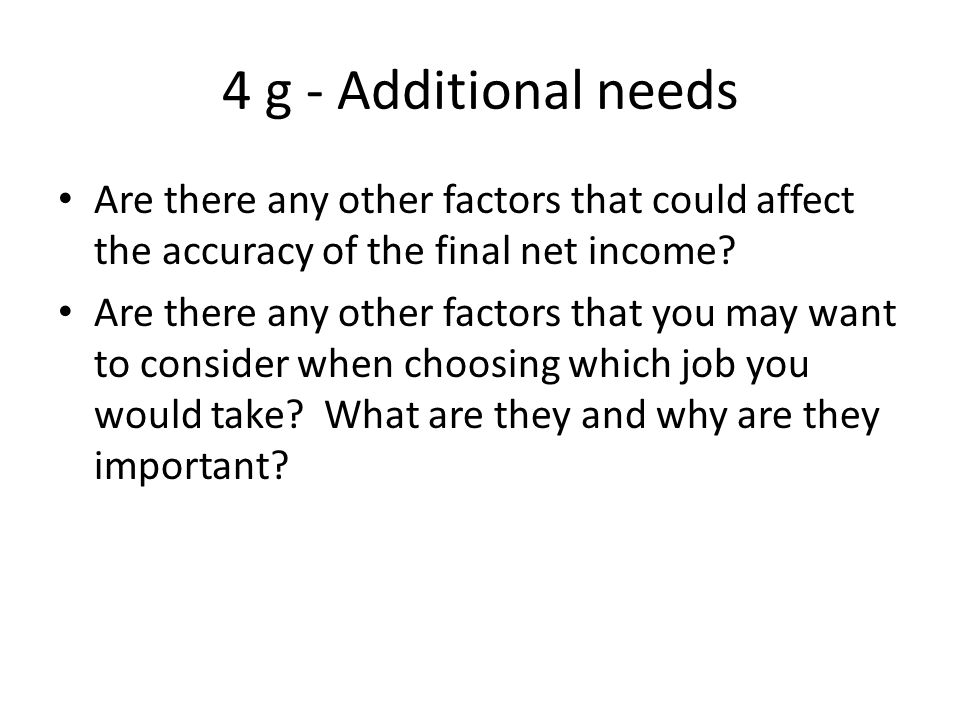 4 g - Additional needs Are there any other factors that could affect the accuracy of the final net income