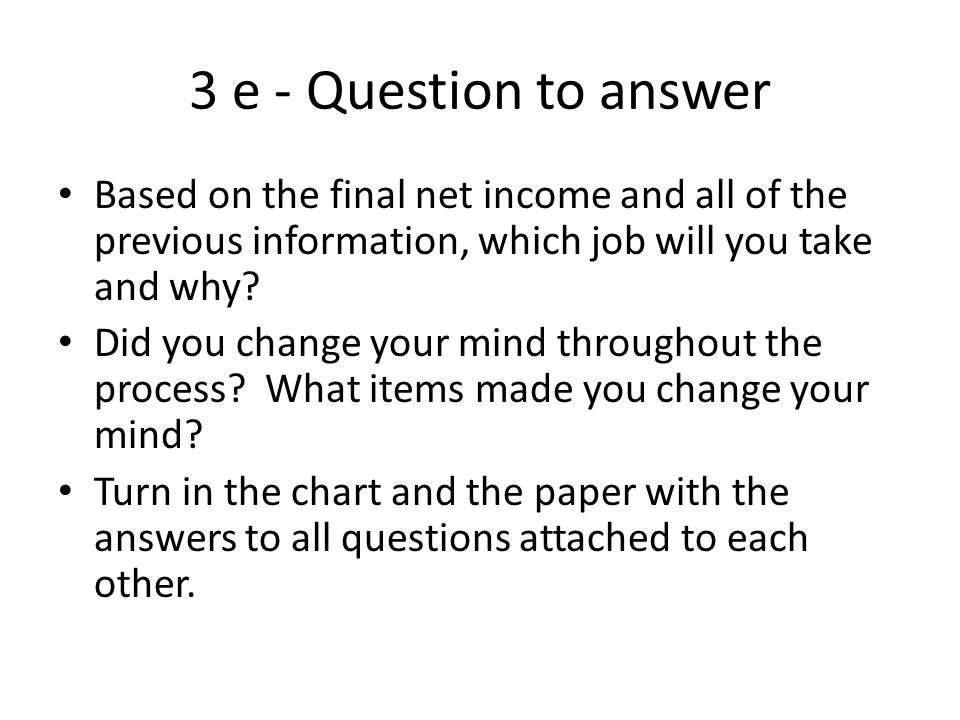 3 e - Question to answer Based on the final net income and all of the previous information, which job will you take and why