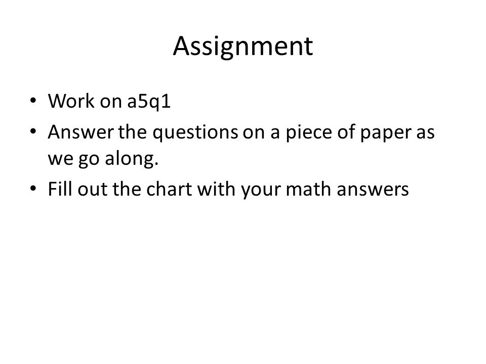 Assignment Work on a5q1. Answer the questions on a piece of paper as we go along.
