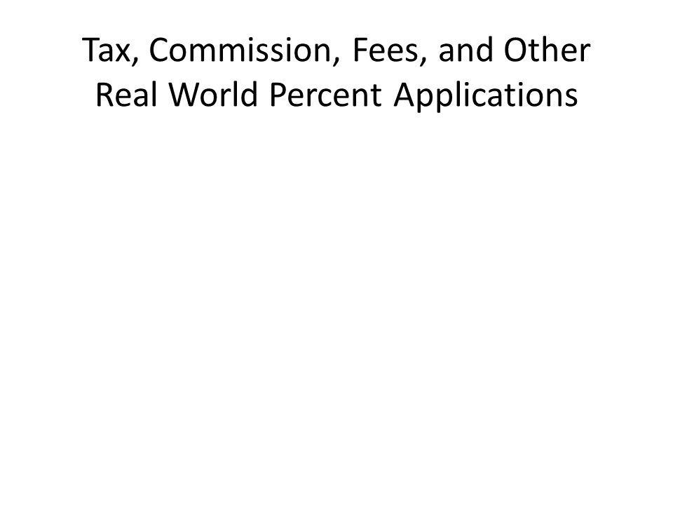 Tax, Commission, Fees, and Other Real World Percent Applications