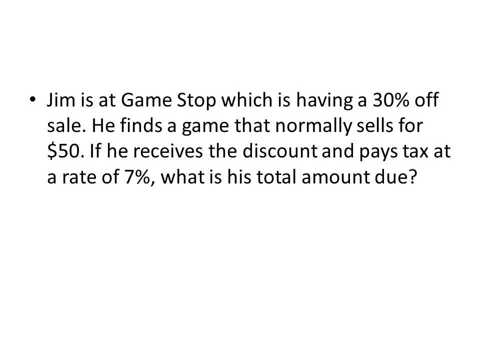 Jim is at Game Stop which is having a 30% off sale