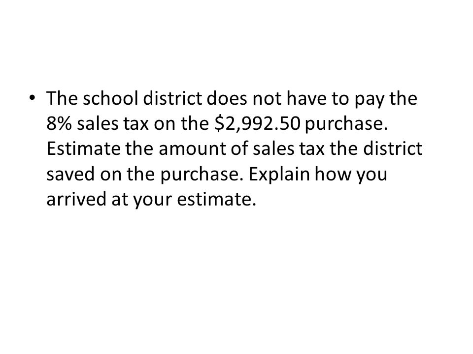 The school district does not have to pay the 8% sales tax on the $2,992.50 purchase.