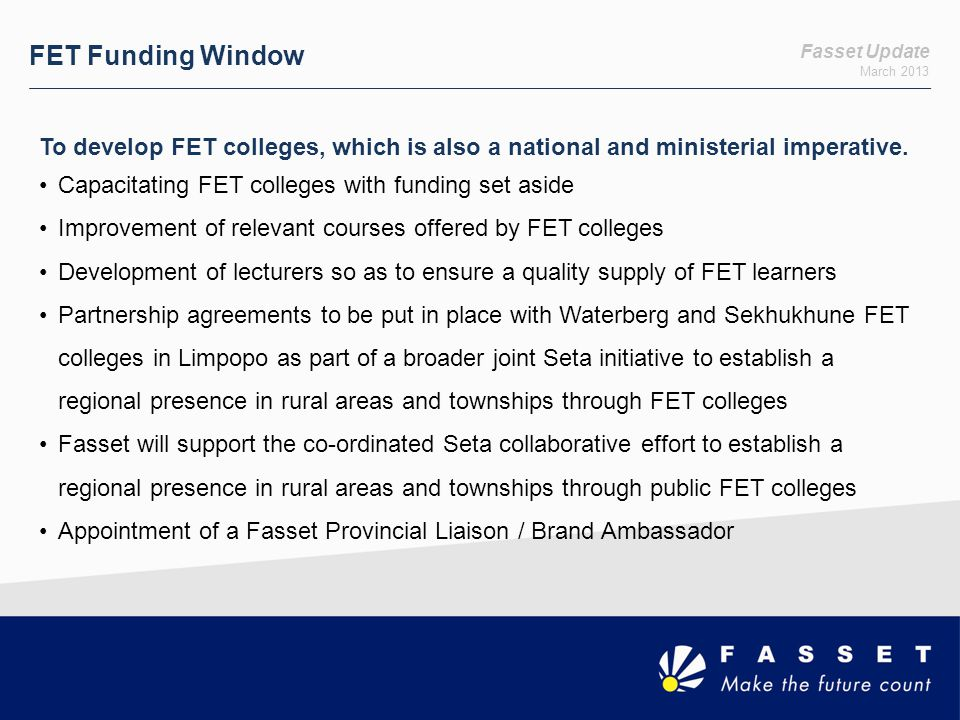 FET Funding Window Fasset Update. March 2013. To develop FET colleges, which is also a national and ministerial imperative.