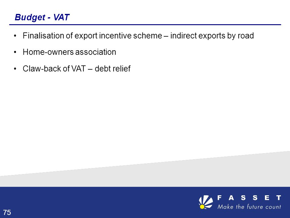 Budget - VAT Finalisation of export incentive scheme – indirect exports by road. Home-owners association.