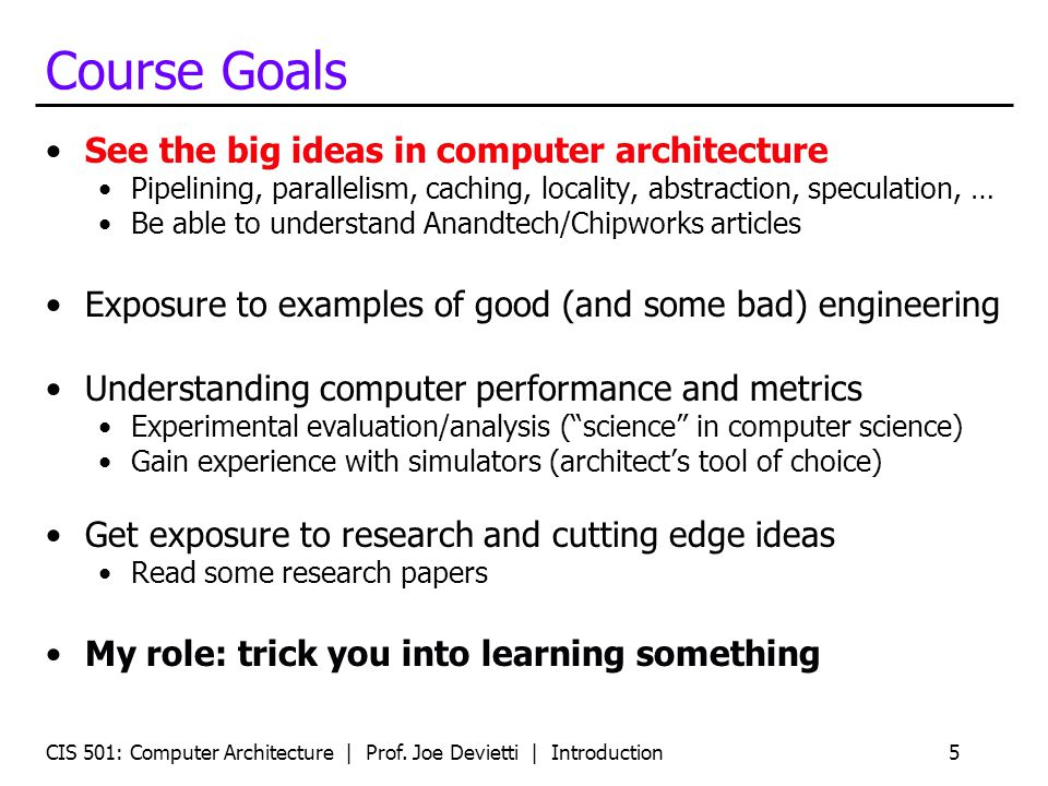 Course Goals See the big ideas in computer architecture