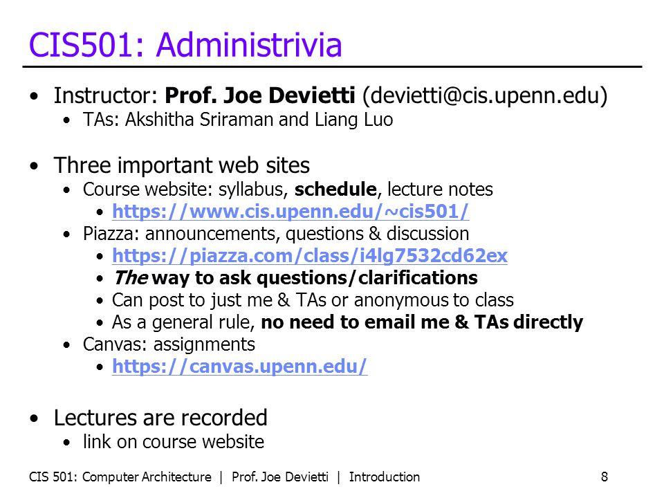 CIS501: Administrivia Instructor: Prof. Joe Devietti (devietti@cis.upenn.edu) TAs: Akshitha Sriraman and Liang Luo.