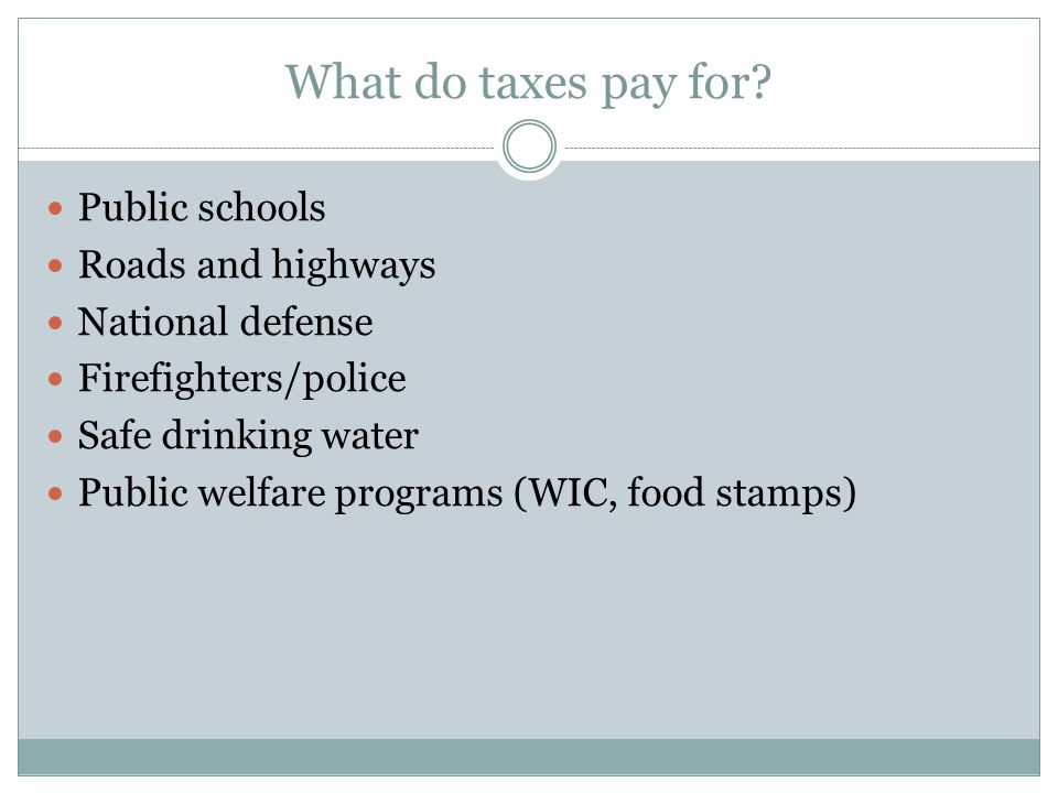 What do taxes pay for Public schools Roads and highways