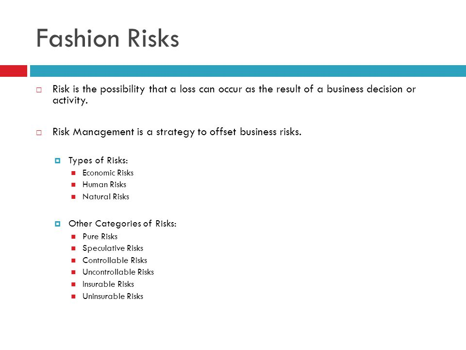 Fashion Risks Risk is the possibility that a loss can occur as the result of a business decision or activity.