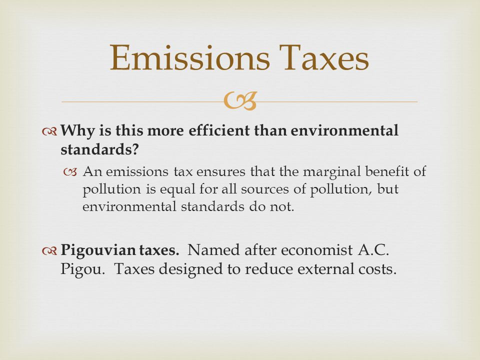 Emissions Taxes Why is this more efficient than environmental standards