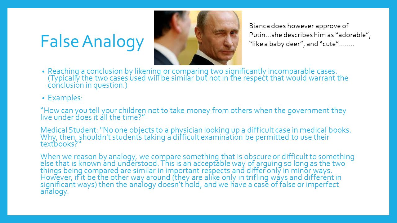 False Analogy Bianca does however approve of Putin…she describes him as adorable , like a baby deer , and cute ……..