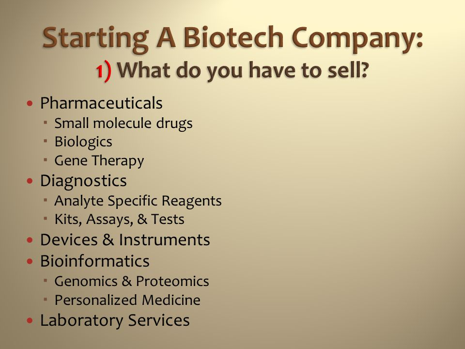 Starting A Biotech Company: 1) What do you have to sell
