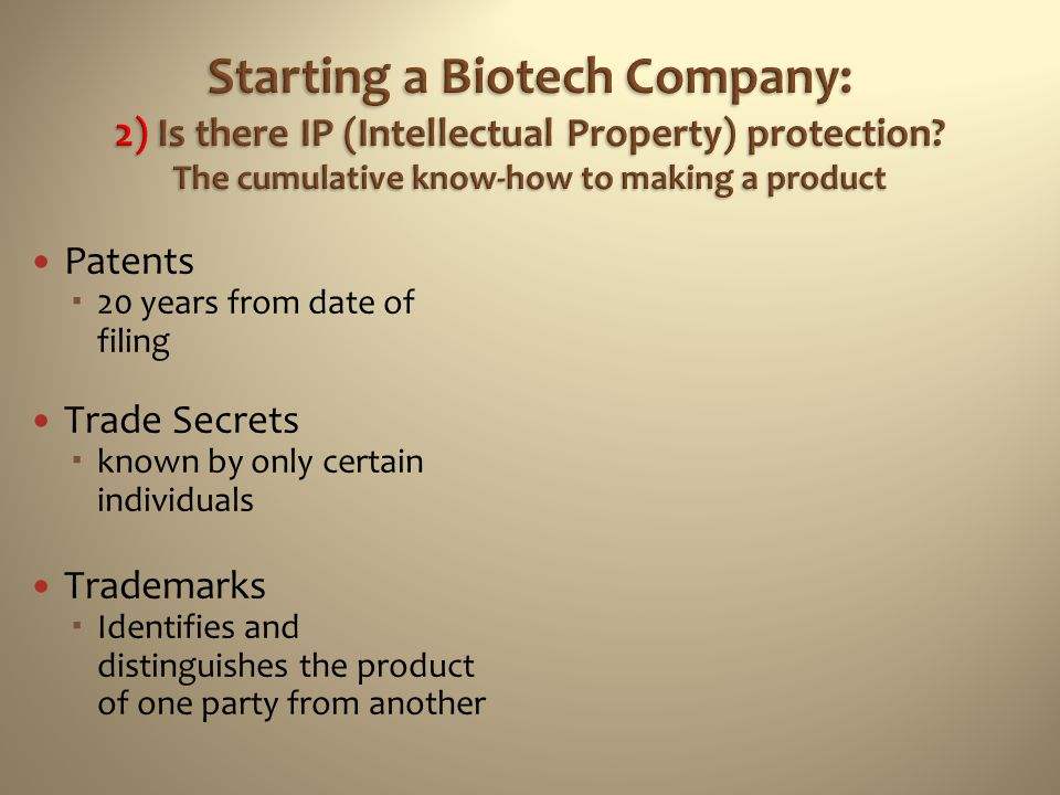 Starting a Biotech Company: 2) Is there IP (Intellectual Property) protection The cumulative know-how to making a product
