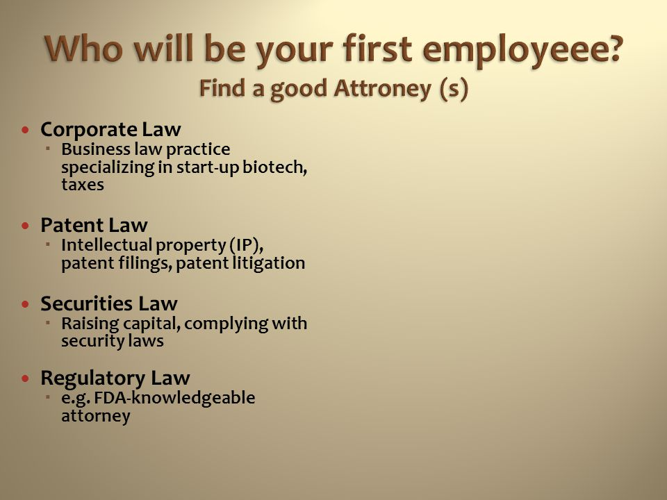 Who will be your first employeee Find a good Attroney (s)