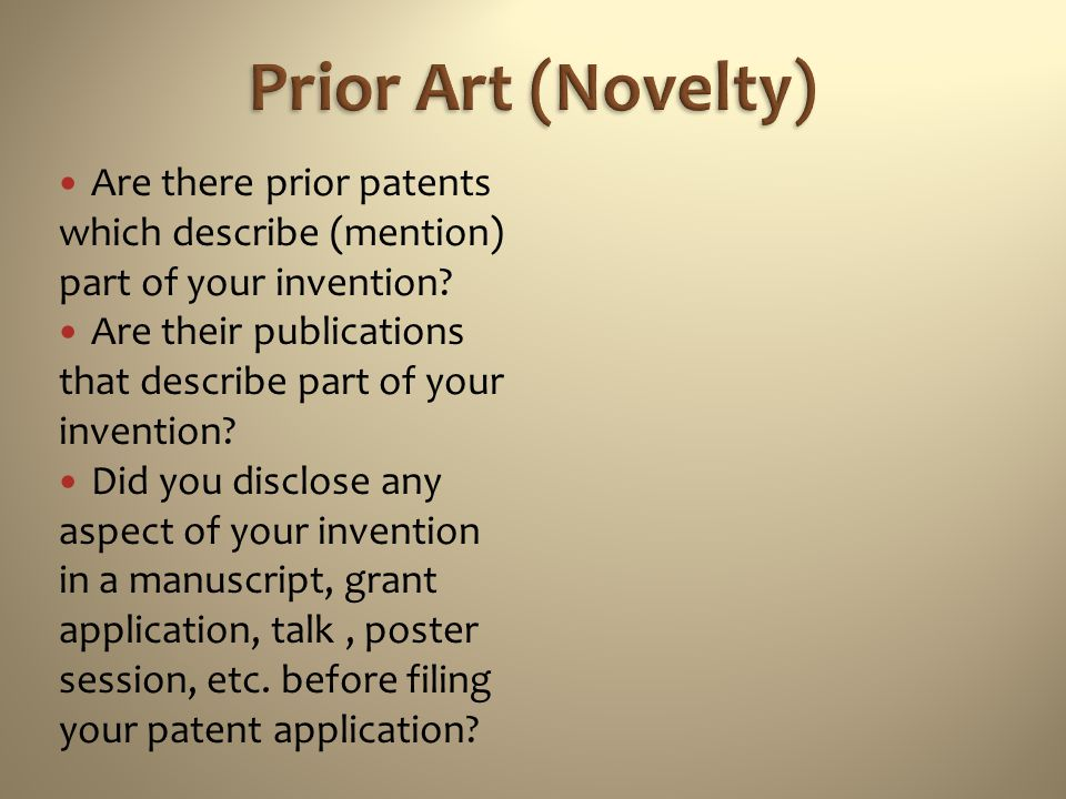 Prior Art (Novelty) Are there prior patents which describe (mention) part of your invention
