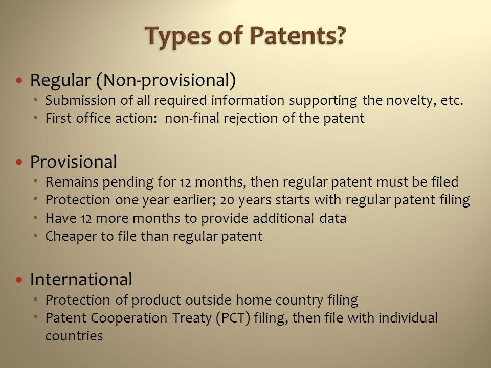 Types of Patents Regular (Non-provisional) Provisional International