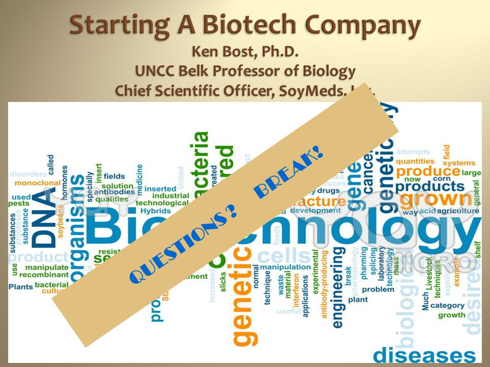 Starting A Biotech Company Ken Bost, Ph. D