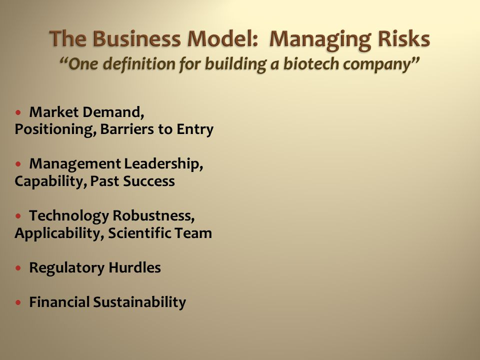 The Business Model: Managing Risks One definition for building a biotech company