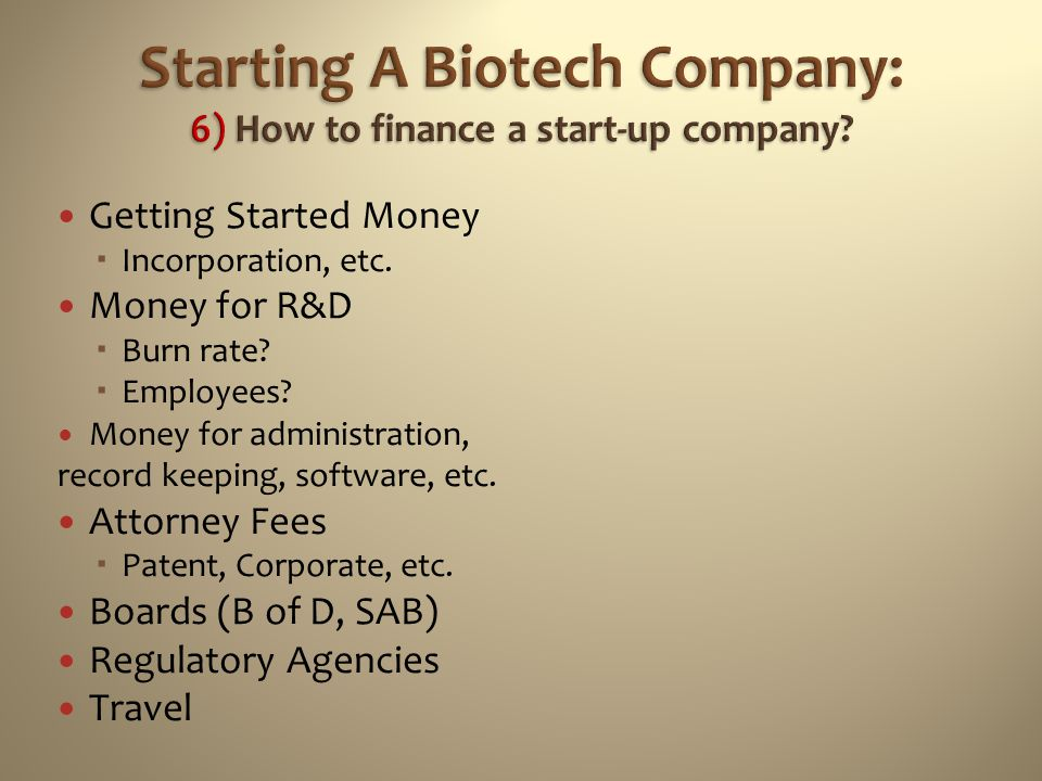 Starting A Biotech Company: 6) How to finance a start-up company