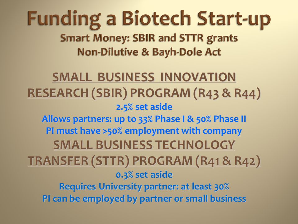Funding a Biotech Start-up Smart Money: SBIR and STTR grants Non-Dilutive & Bayh-Dole Act