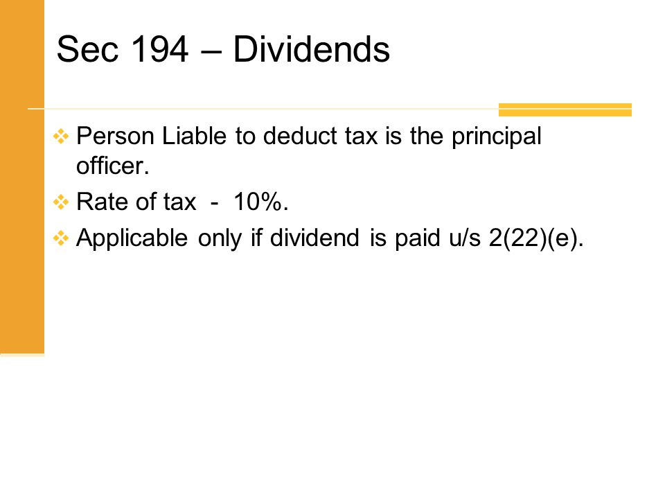 Sec 194 – Dividends Person Liable to deduct tax is the principal officer.