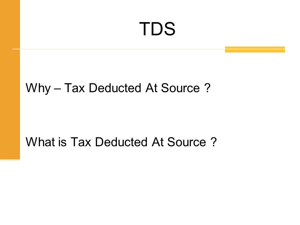 TDS Why – Tax Deducted At Source What is Tax Deducted At Source