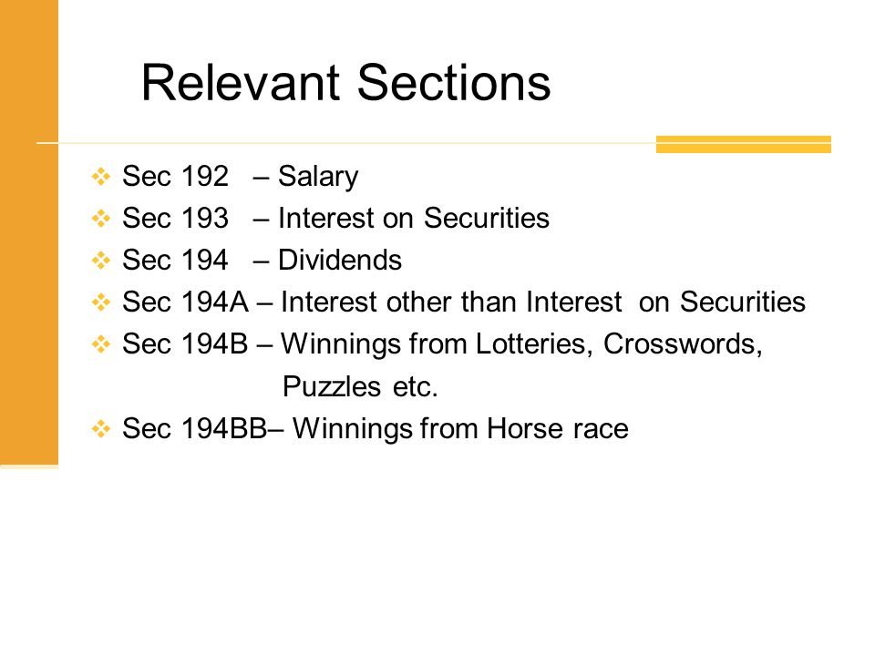 Relevant Sections Sec 192 – Salary Sec 193 – Interest on Securities