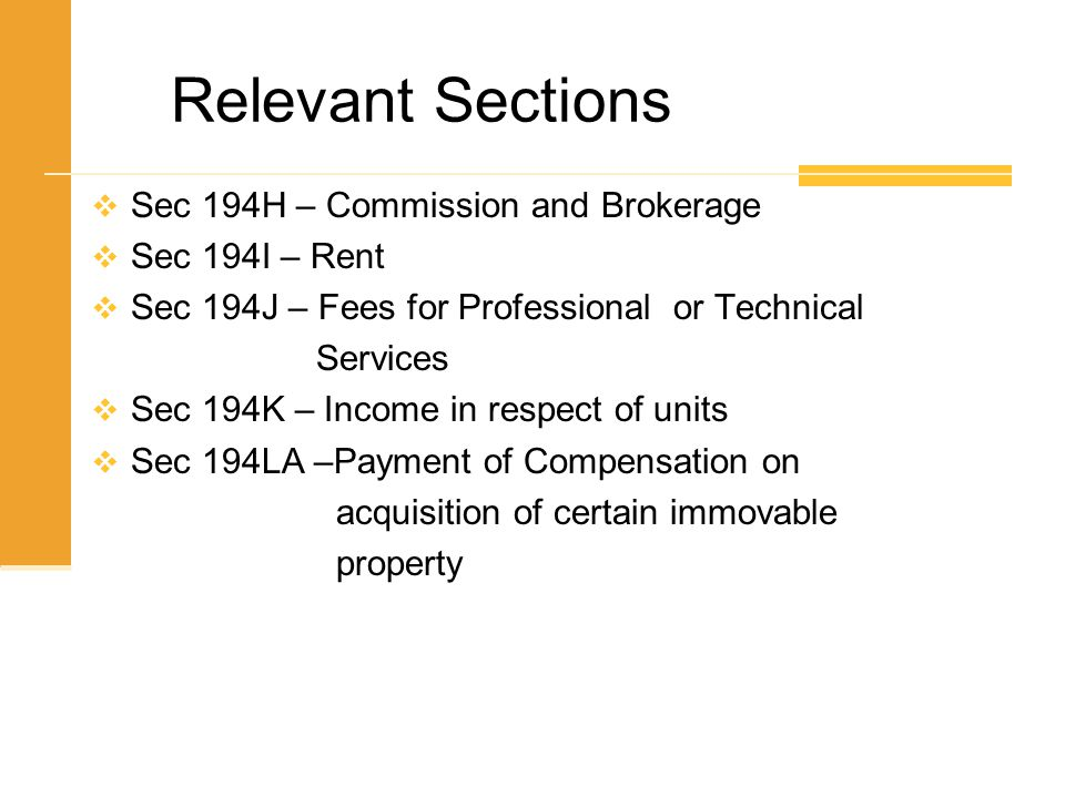 Relevant Sections Sec 194H – Commission and Brokerage Sec 194I – Rent