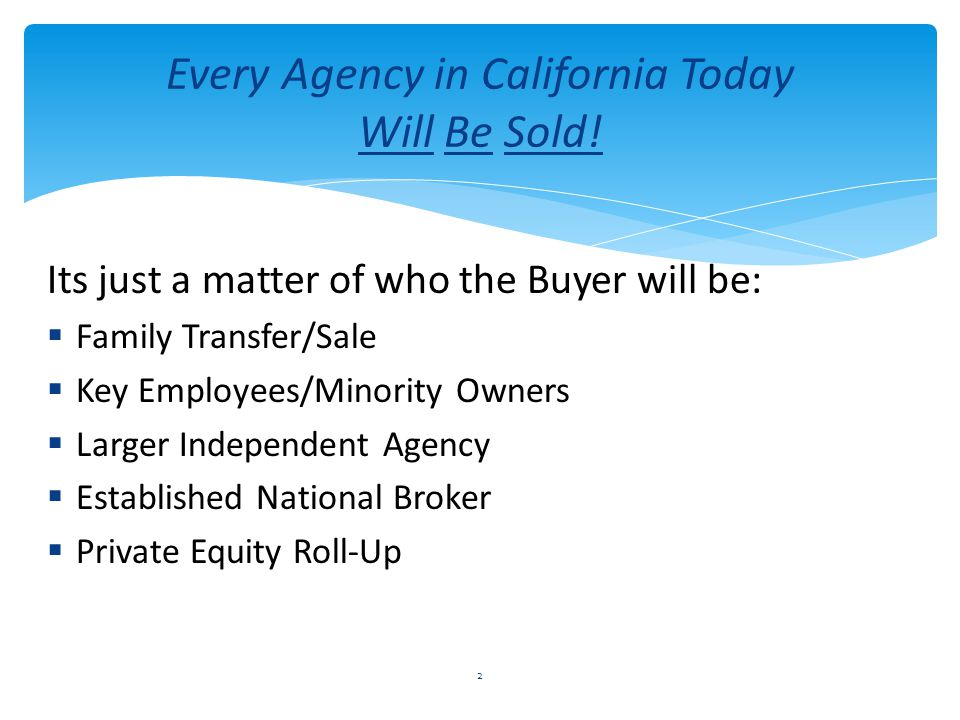 Every Agency in California Today Will Be Sold!