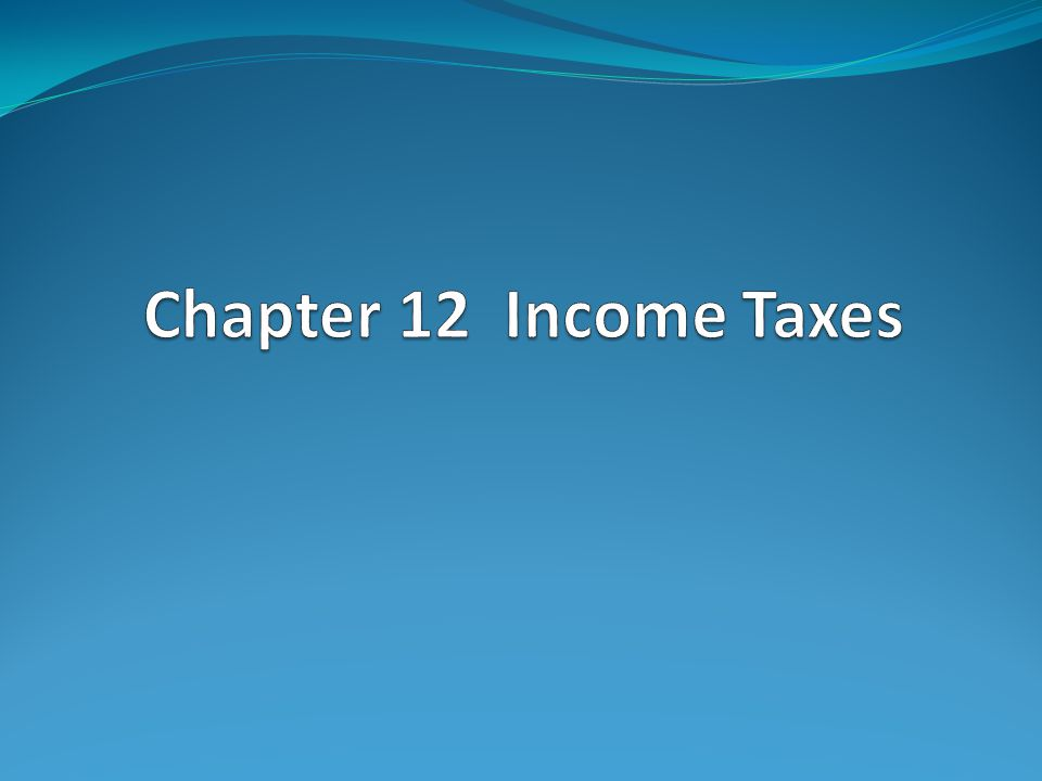 Chapter 12 Income Taxes 1