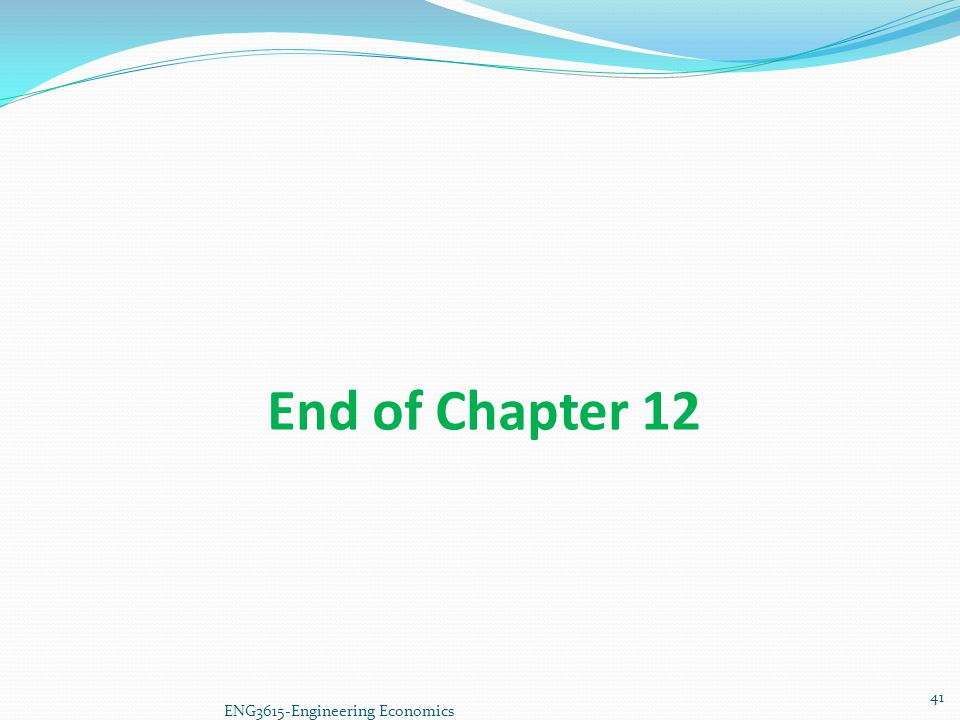 End of Chapter 12 ENG3615-Engineering Economics