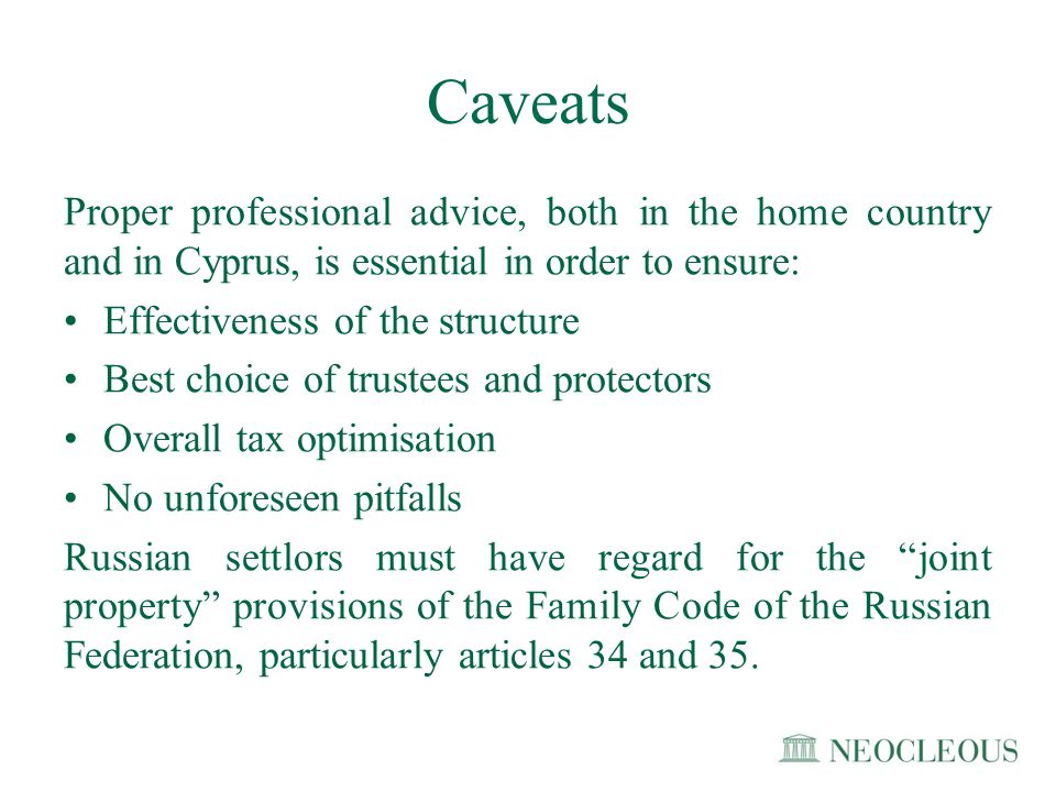 Caveats Proper professional advice, both in the home country and in Cyprus, is essential in order to ensure: