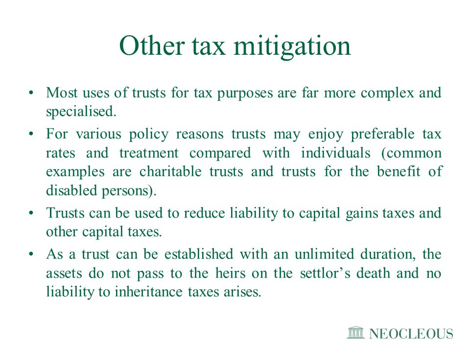 Other tax mitigation Most uses of trusts for tax purposes are far more complex and specialised.
