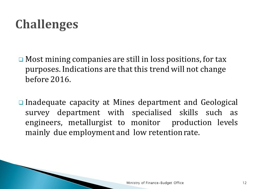 Challenges Most mining companies are still in loss positions, for tax purposes. Indications are that this trend will not change before 2016.