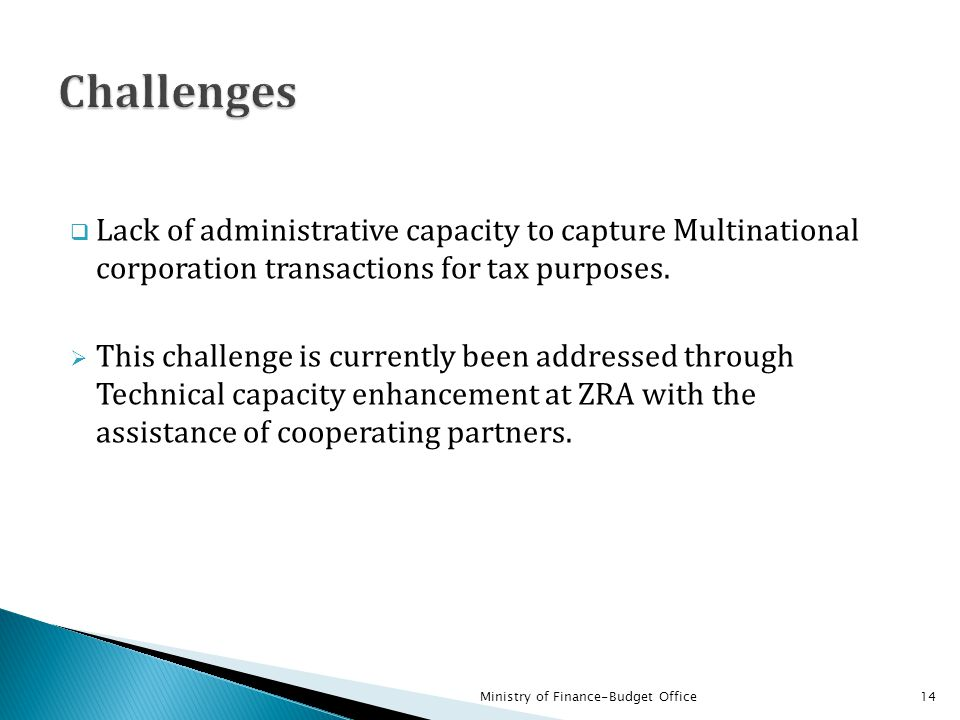 Challenges Lack of administrative capacity to capture Multinational corporation transactions for tax purposes.