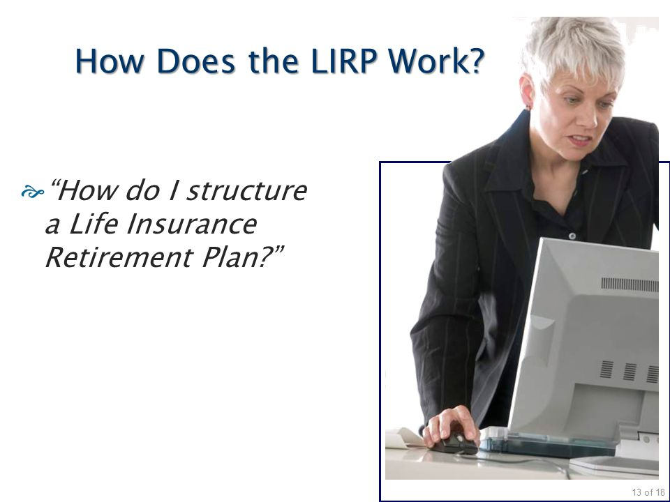 How Does the LIRP Work How do I structure a Life Insurance Retirement Plan