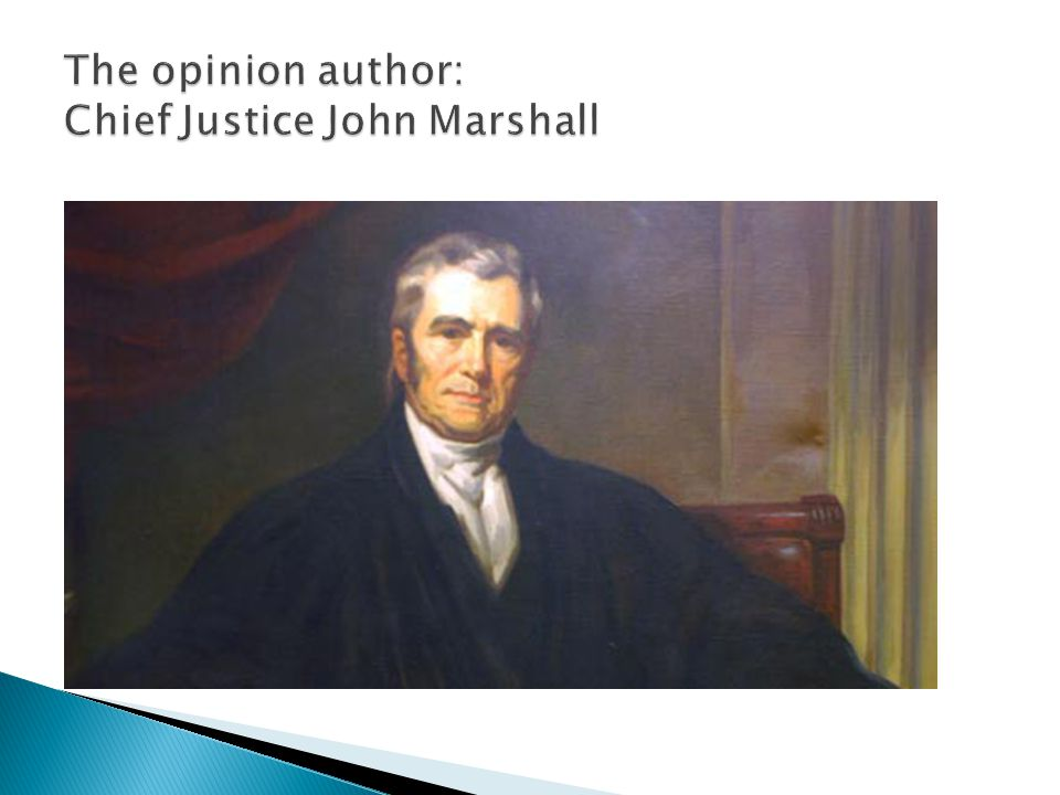 The opinion author: Chief Justice John Marshall