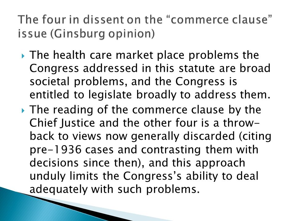 The four in dissent on the commerce clause issue (Ginsburg opinion)