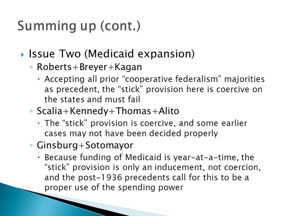 Summing up (cont.) Issue Two (Medicaid expansion) Roberts+Breyer+Kagan