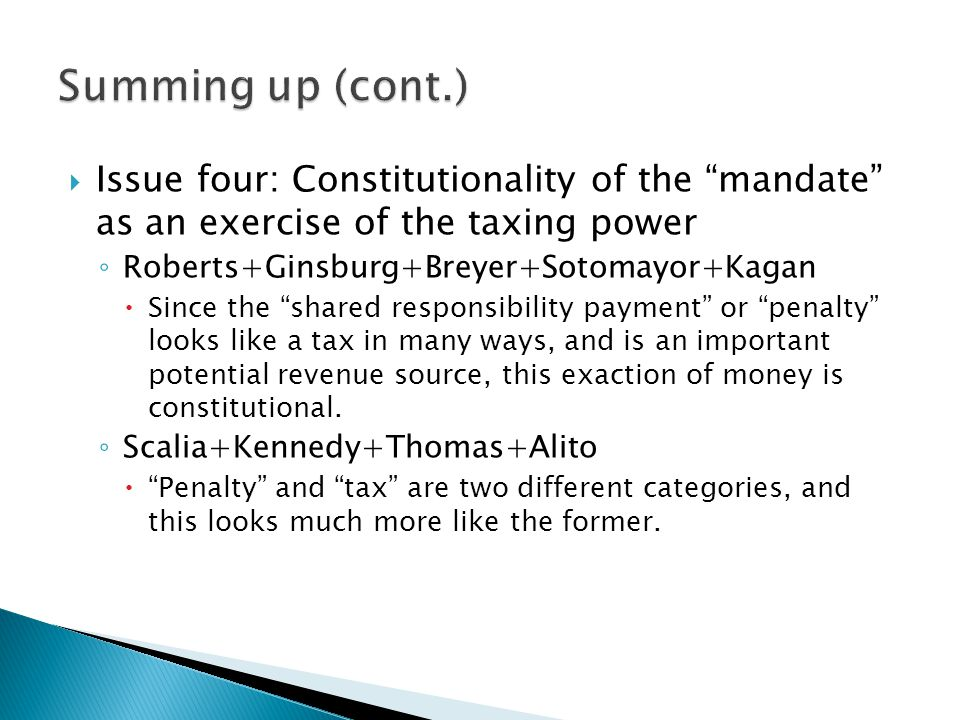 Summing up (cont.) Issue four: Constitutionality of the mandate as an exercise of the taxing power.