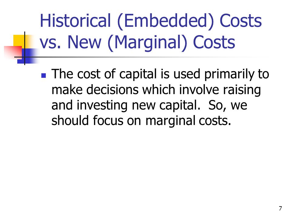 Historical (Embedded) Costs vs. New (Marginal) Costs