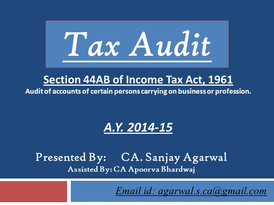 Section 44AB of Income Tax Act, 1961 Assisted By: CA Apoorva Bhardwaj