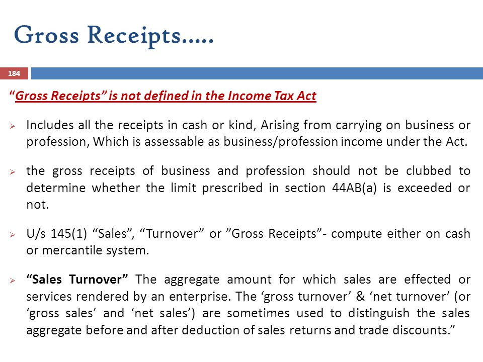 Gross Receipts….. Gross Receipts is not defined in the Income Tax Act.