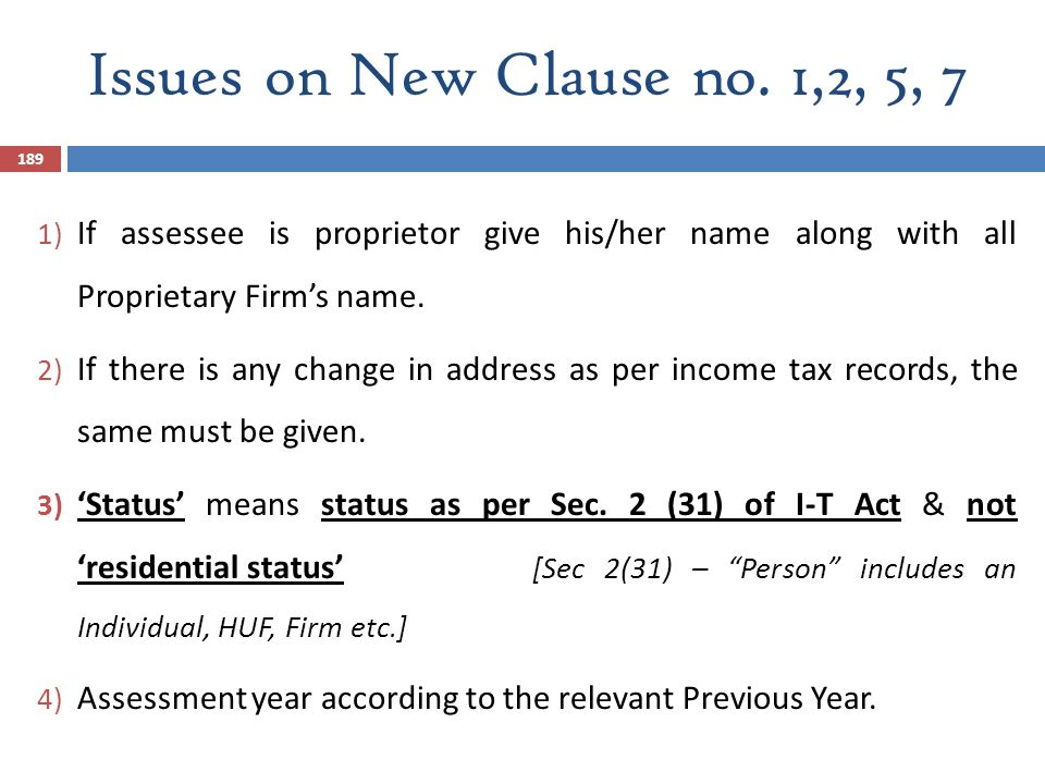 Issues on New Clause no. 1,2, 5, 7 If assessee is proprietor give his/her name along with all Proprietary Firm's name.