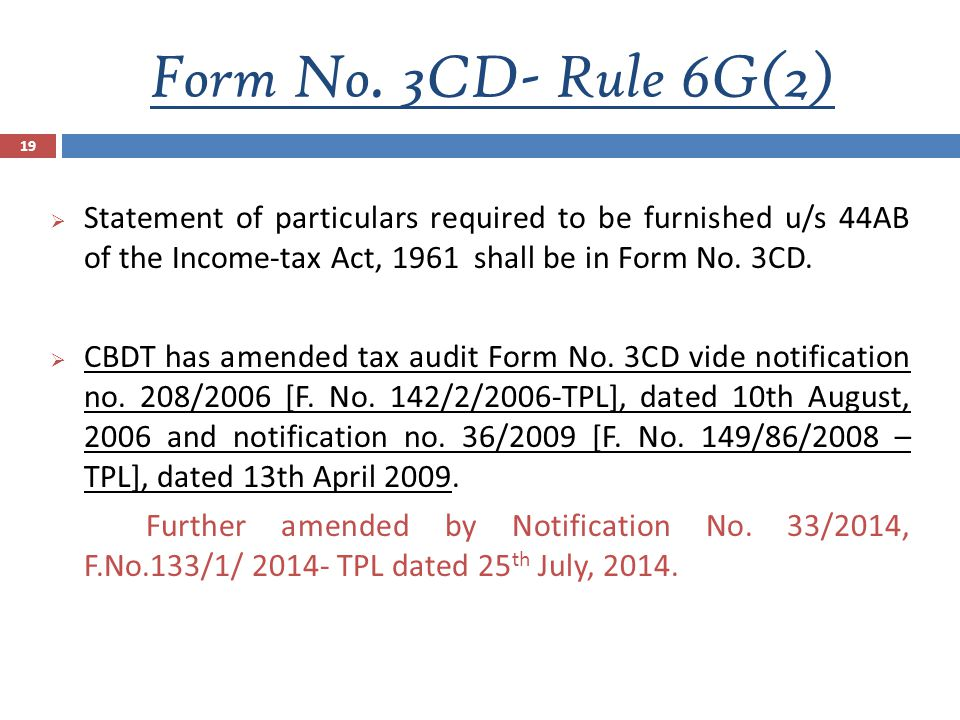 Form No. 3CD- Rule 6G(2) Statement of particulars required to be furnished u/s 44AB of the Income-tax Act, 1961 shall be in Form No. 3CD.