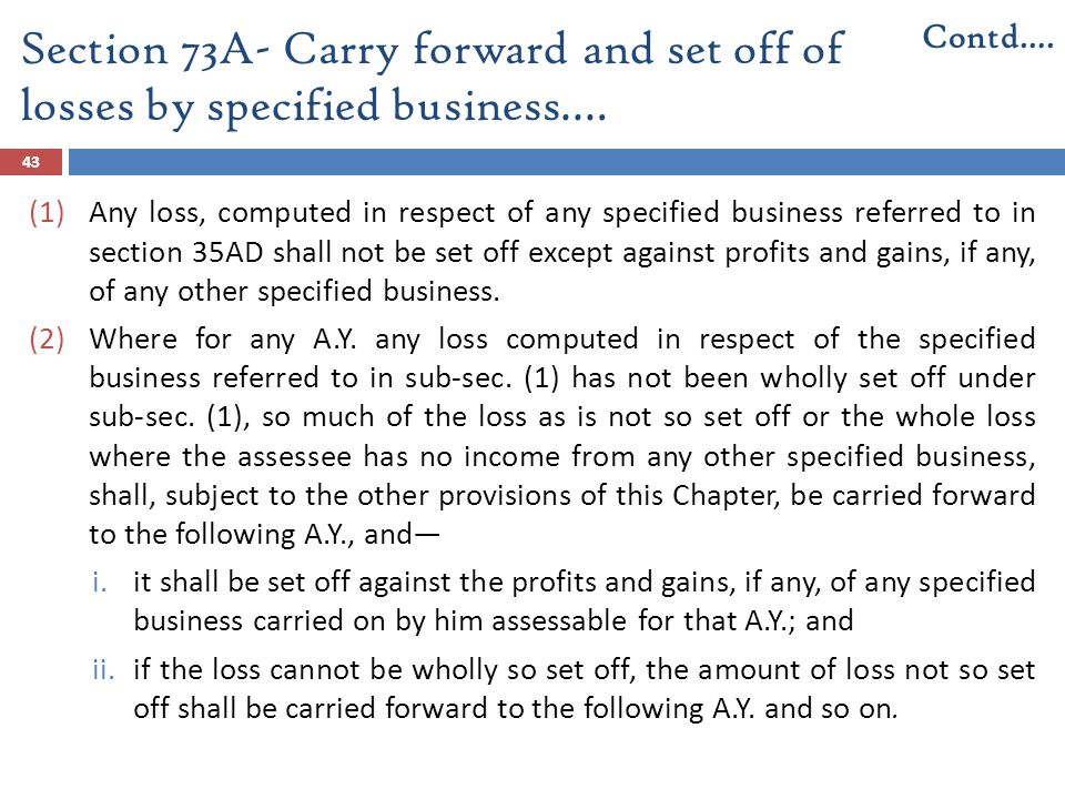 Contd…. Section 73A- Carry forward and set off of losses by specified business.…