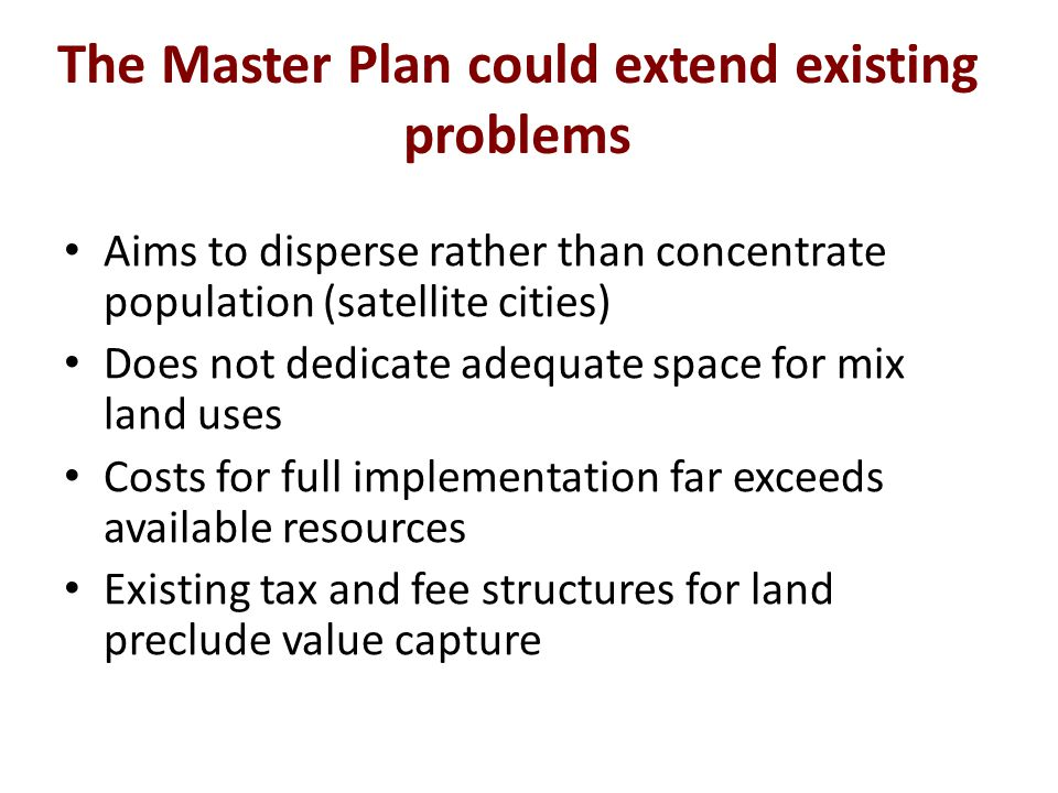 The Master Plan could extend existing problems