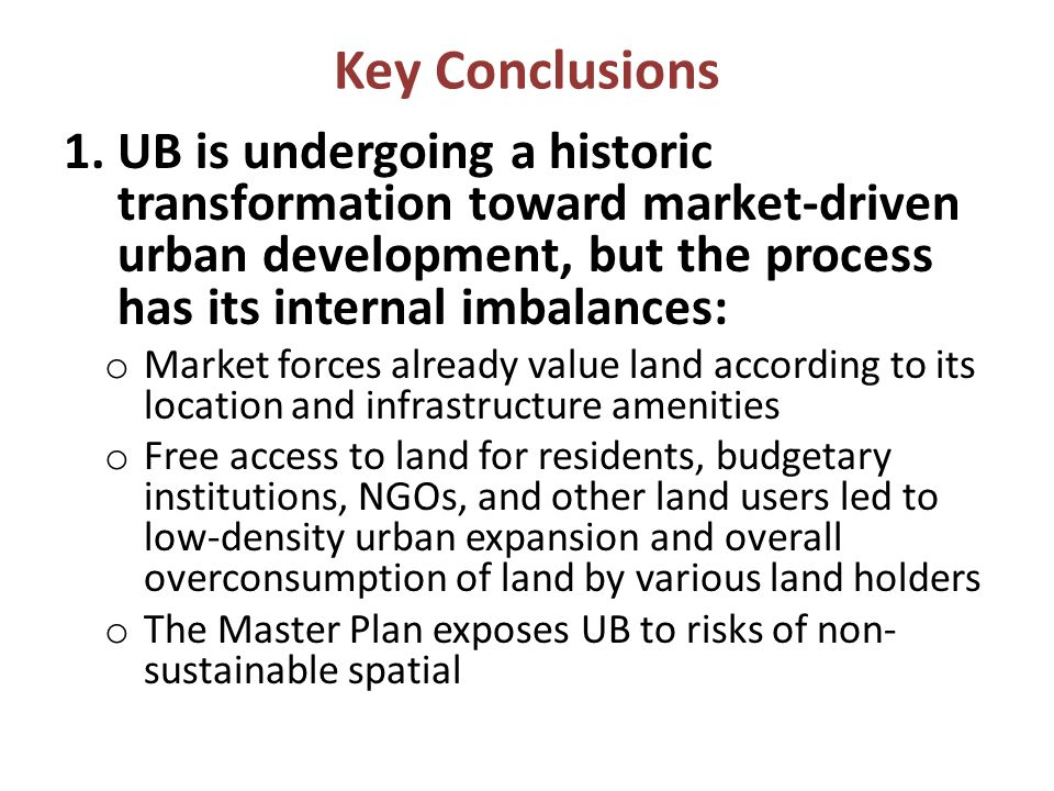 Key Conclusions UB is undergoing a historic transformation toward market-driven urban development, but the process has its internal imbalances: